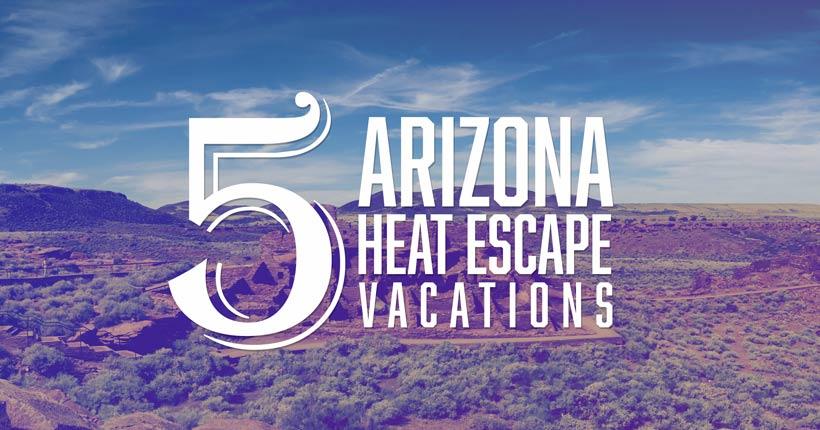 heat escapes arizona vacations