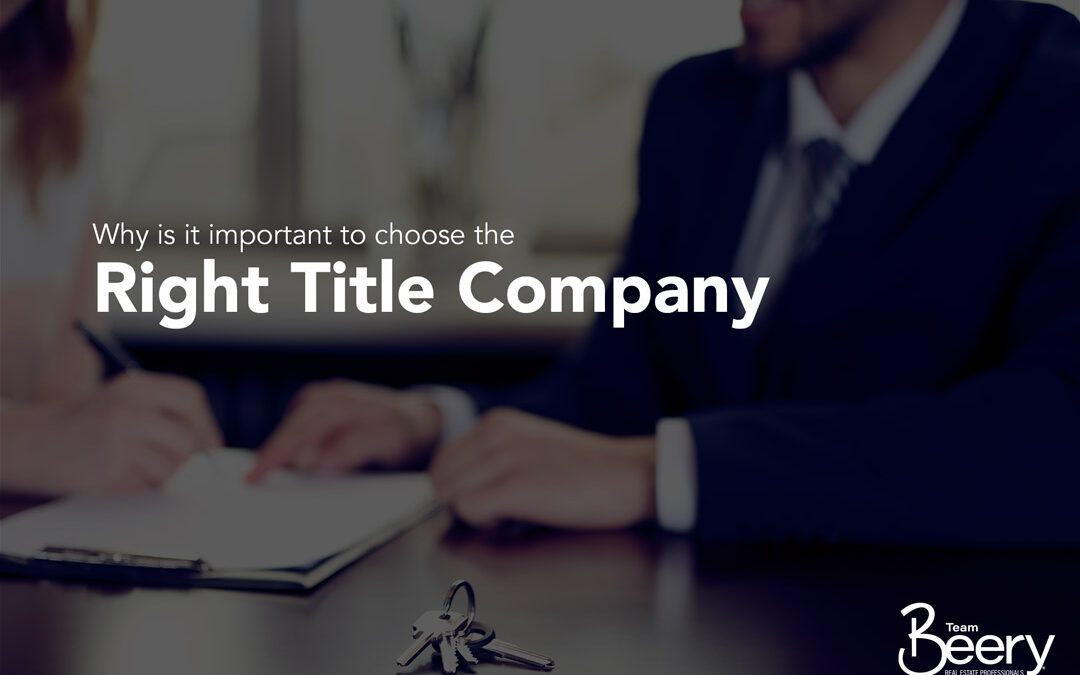 Why is it important to choose the right title company?
